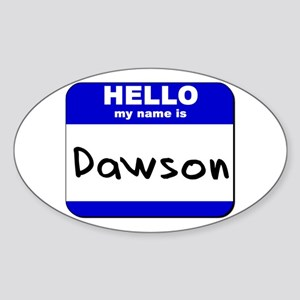 hello my name is dawson Oval Sticker
